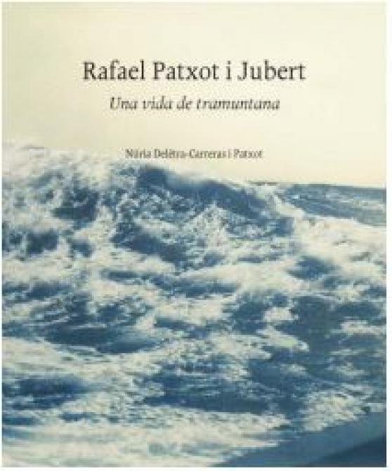 Rafael Patxot i Juvert. Una vida de tramuntana